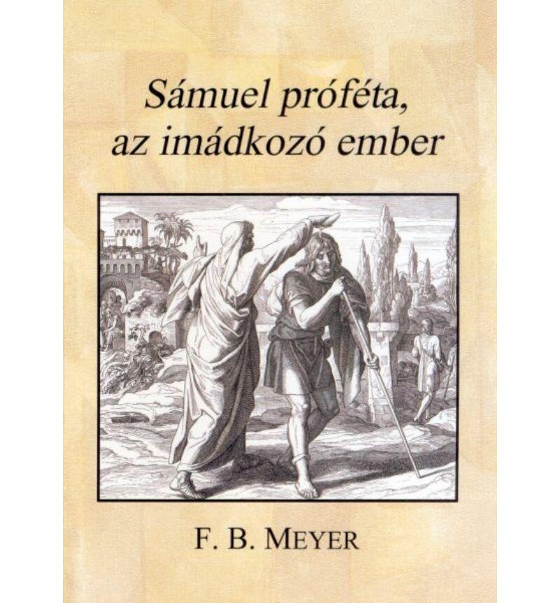 F.B. Meyer - Sámuel próféta, az imádkozó ember