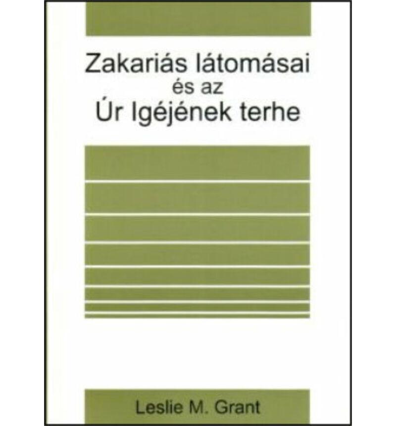 L. M. Grant - Zakariás látomásai és az Úr Igéjének terhe