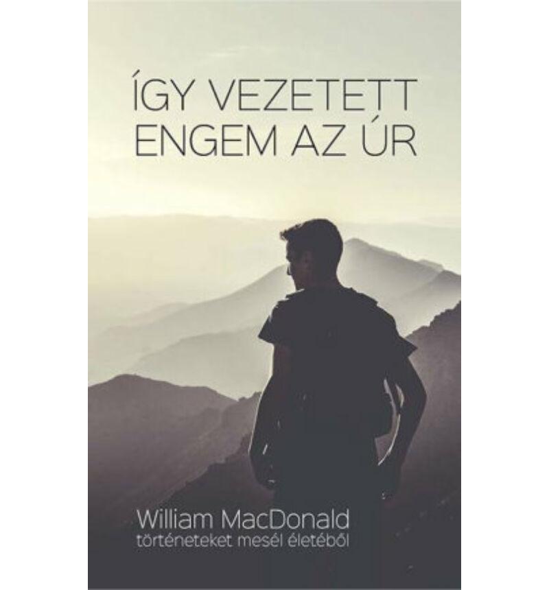 William MacDonald - Így vezetett engem az Úr