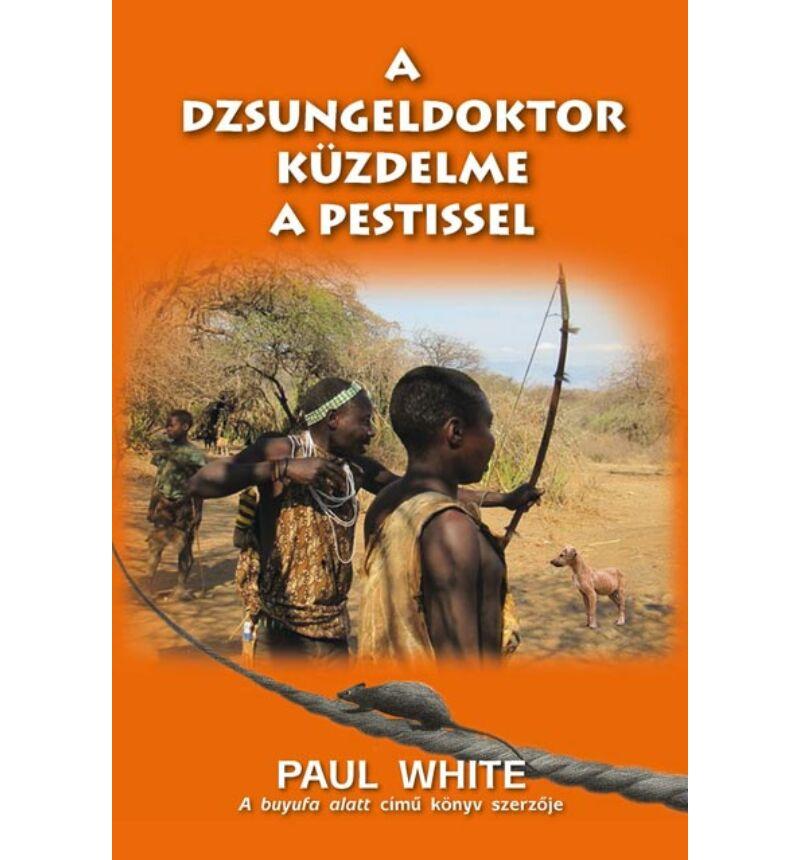 Paul White - A dzsungeldoktor küzdelme a pestissel