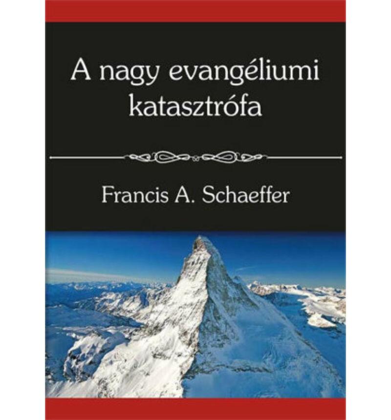 Francis A. Schaeffer - A nagy evangéliumi katasztrófa