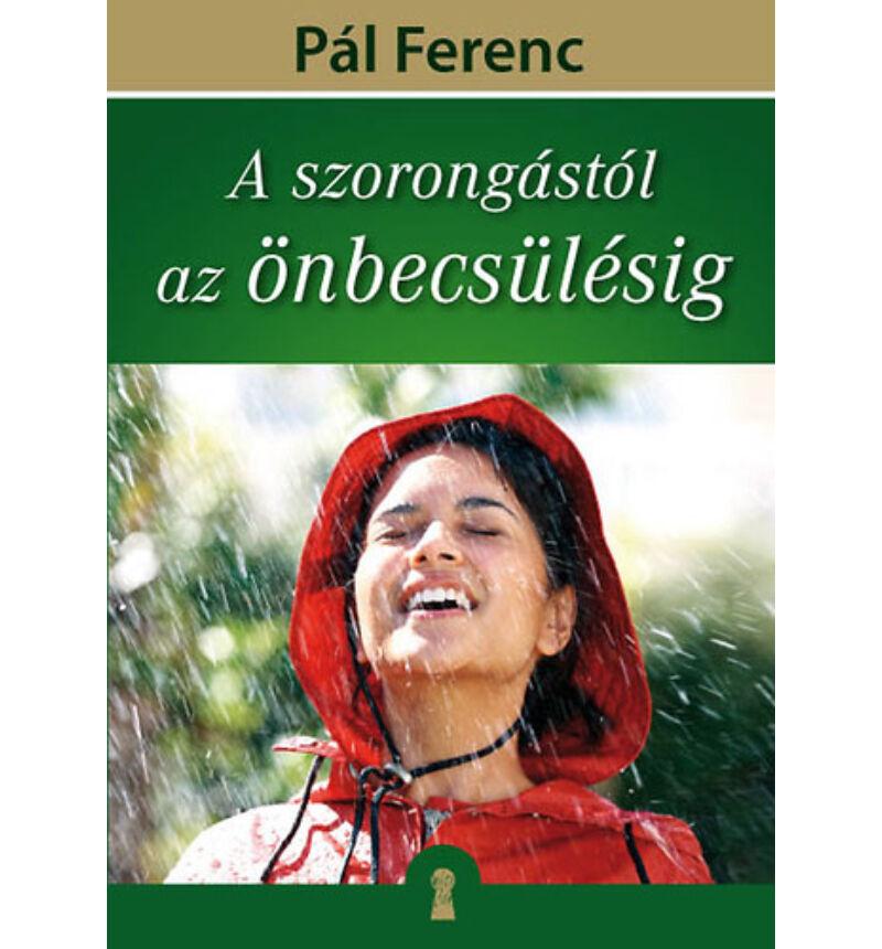 Pál Ferenc - A szorongástól az önbecsülésig