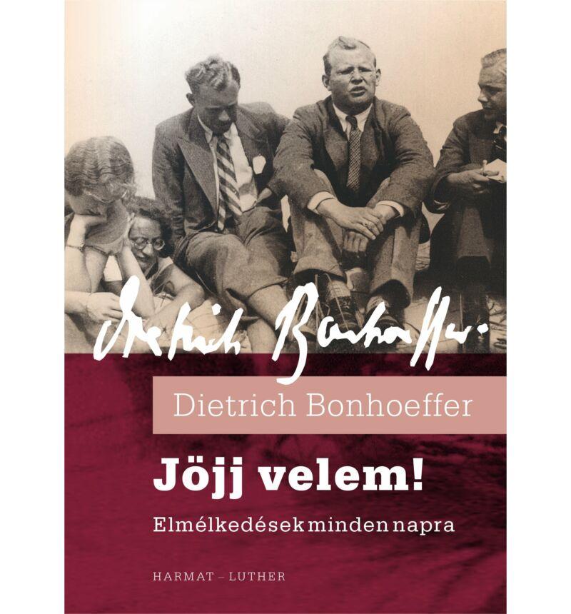 Dietrich Bonhoeffer - Jöjj velem!