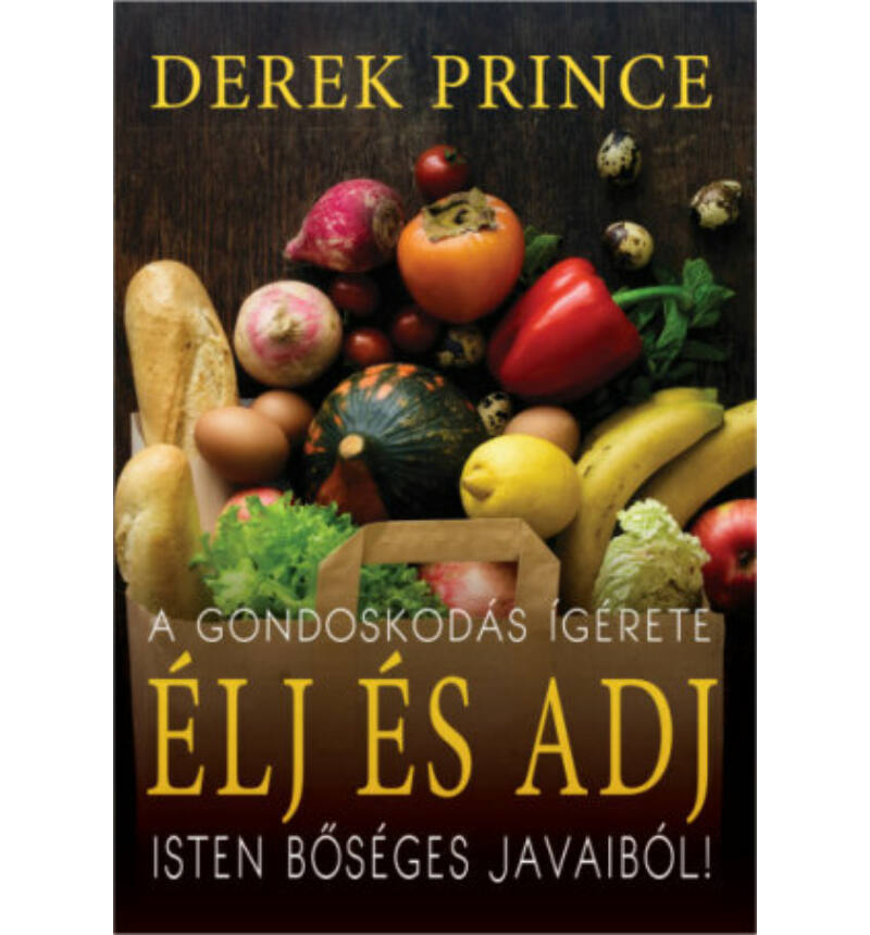 Derek Prince - Élj és adj Isten bőséges javaiból! / A gondoskodás ígérete