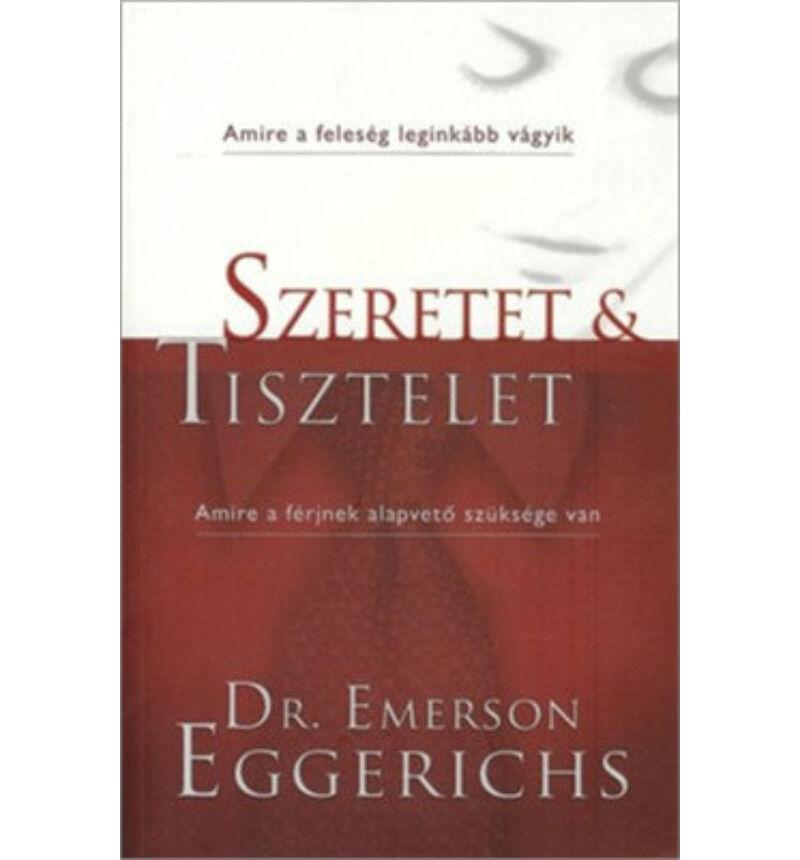 Dr Emerson Eggerichs - Szeretet és Tisztelet