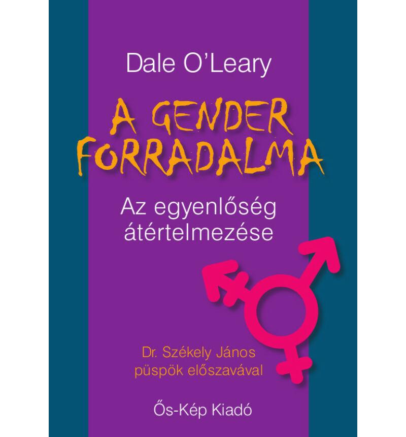 Dale O'Leary: A gender forradalma / Az egyenlőség átértelmezése