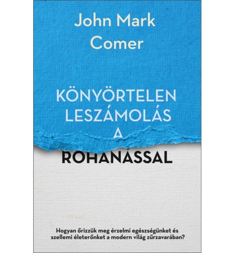 John Mark Comer - Könyörtelen leszámolás a rohanással