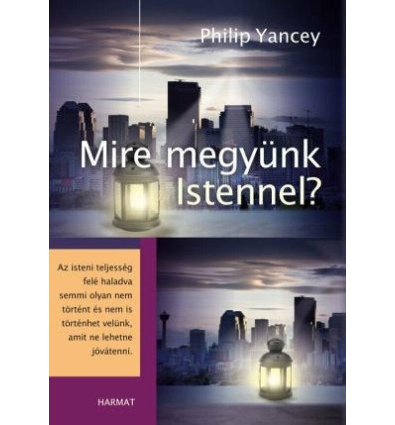 Philip Yancey - Mire megyünk Istennel?
