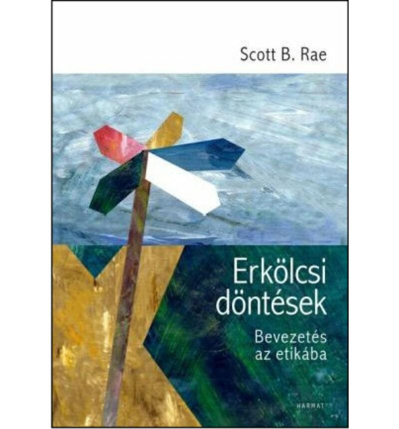 Scott B. Rae - Erkölcsi döntések