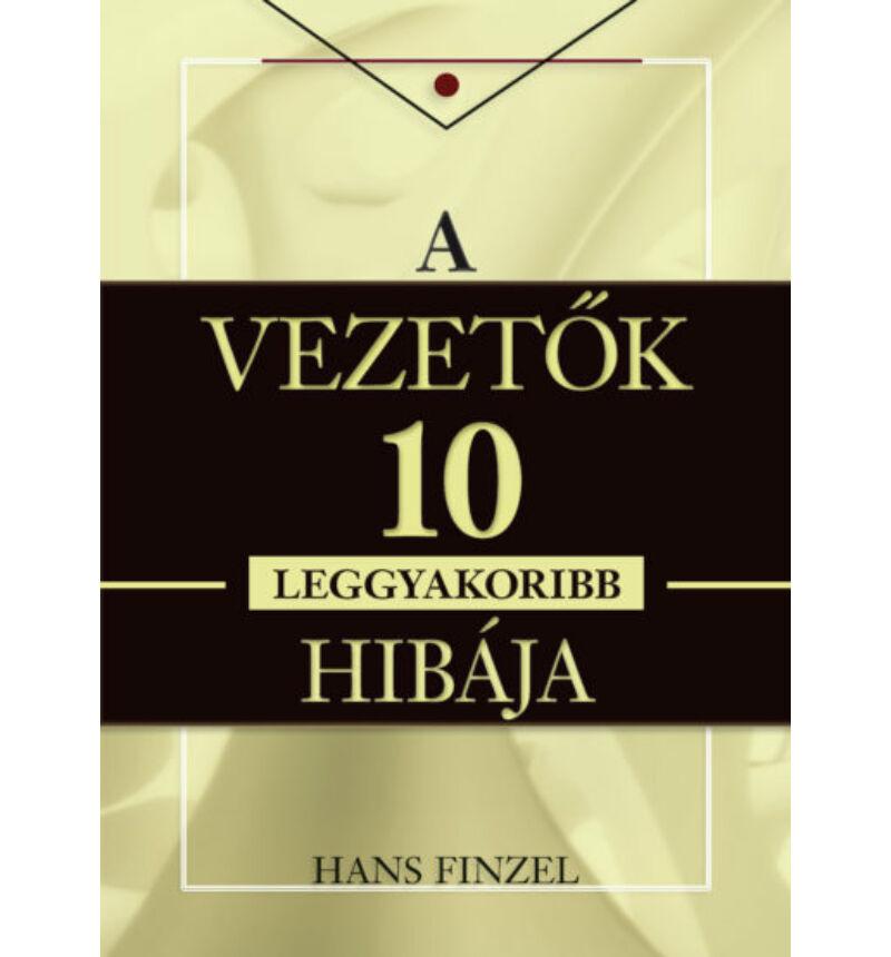 Hans Finzel - A vezetők 10 leggyakoribb hibája