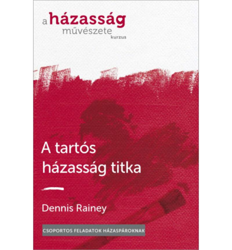 Dennis Rainey - A tartós házasság titka