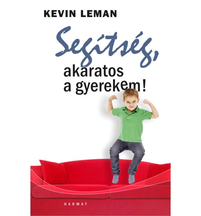 Kevin Leman - Segítség, akaratos a gyerekem!