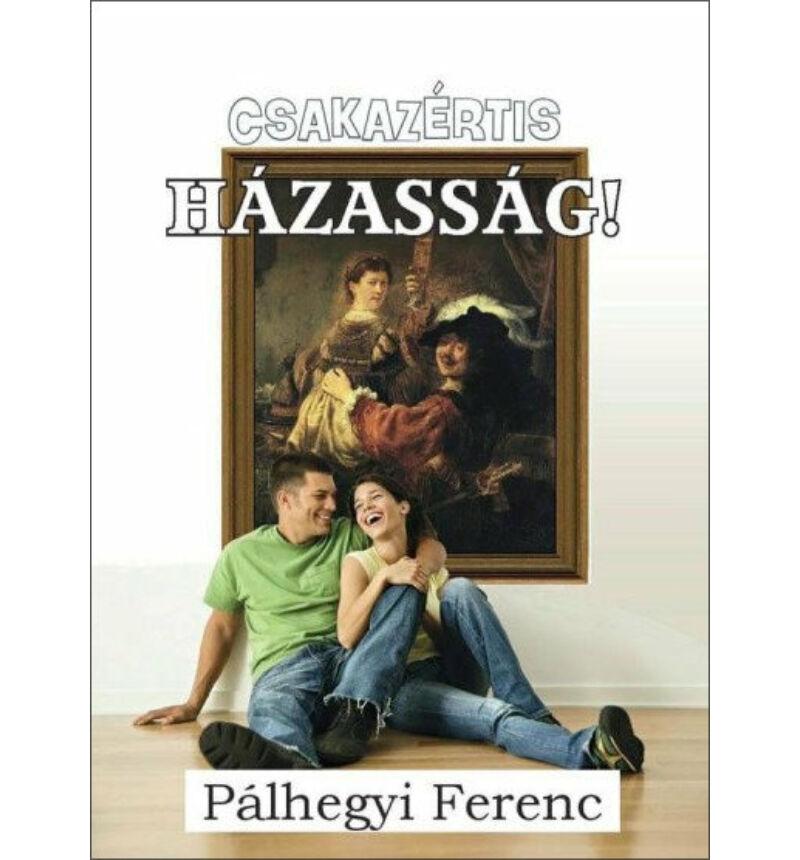 Pálhegyi Ferenc - Csakazértis házasság!
