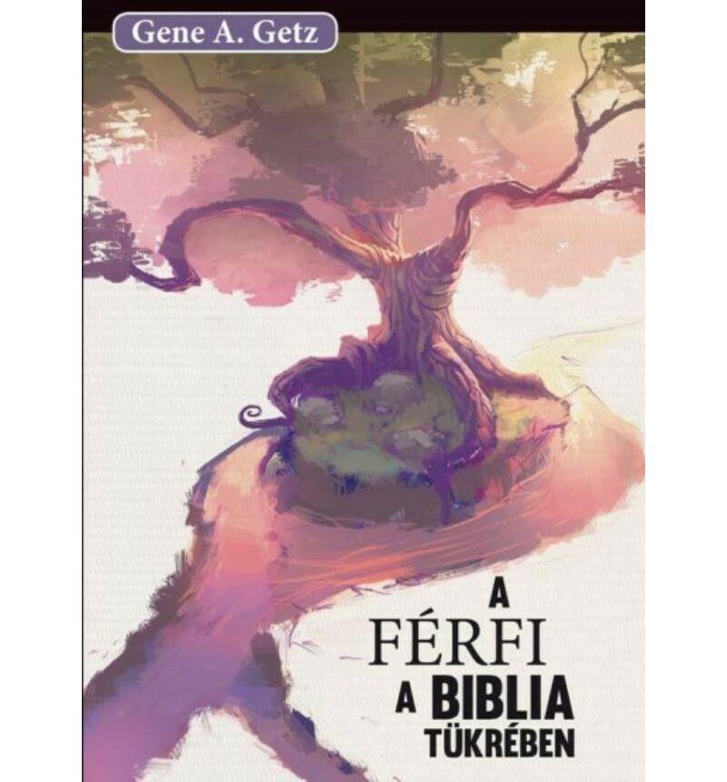 Gene A. Getz - A férfi a Biblia tükrében