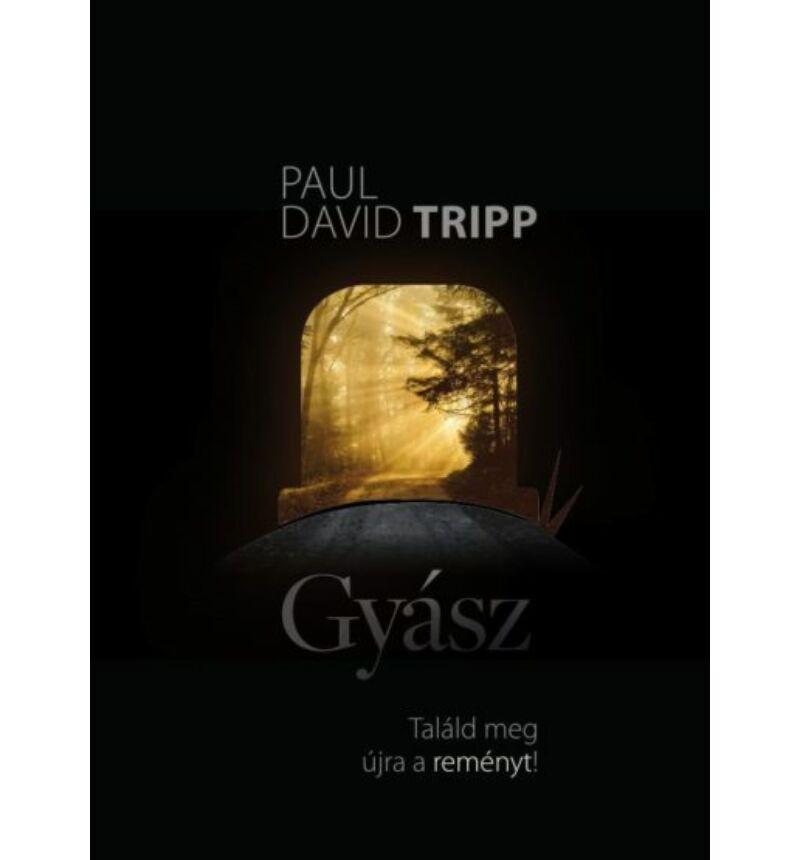 P.D. Tripp - Gyász / Találd meg újra a reményt