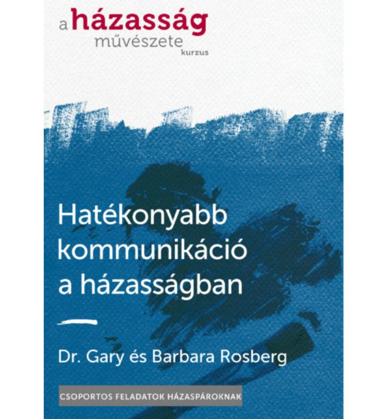 Gary/Barbara Rosberg - Hatékonyabb kommunikáció a házasságban