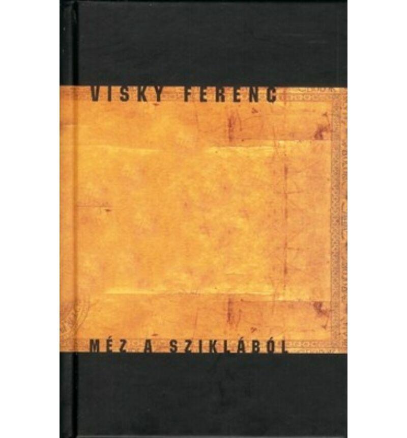 Visky Ferenc - Méz a sziklából