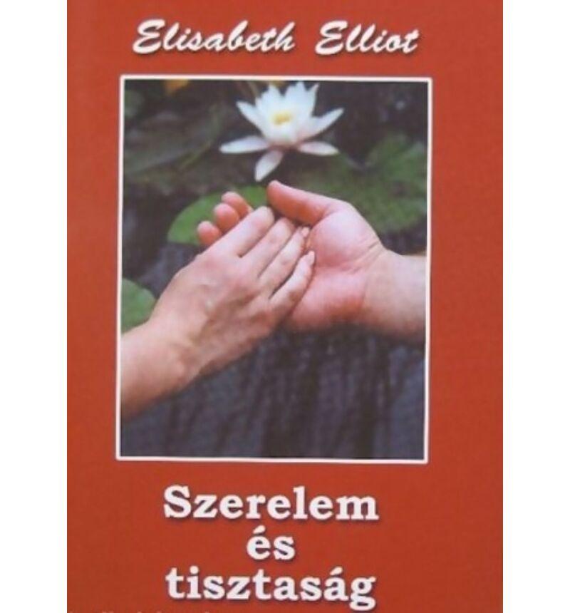 Elisabeth Elliot - Szerelem és tisztaság