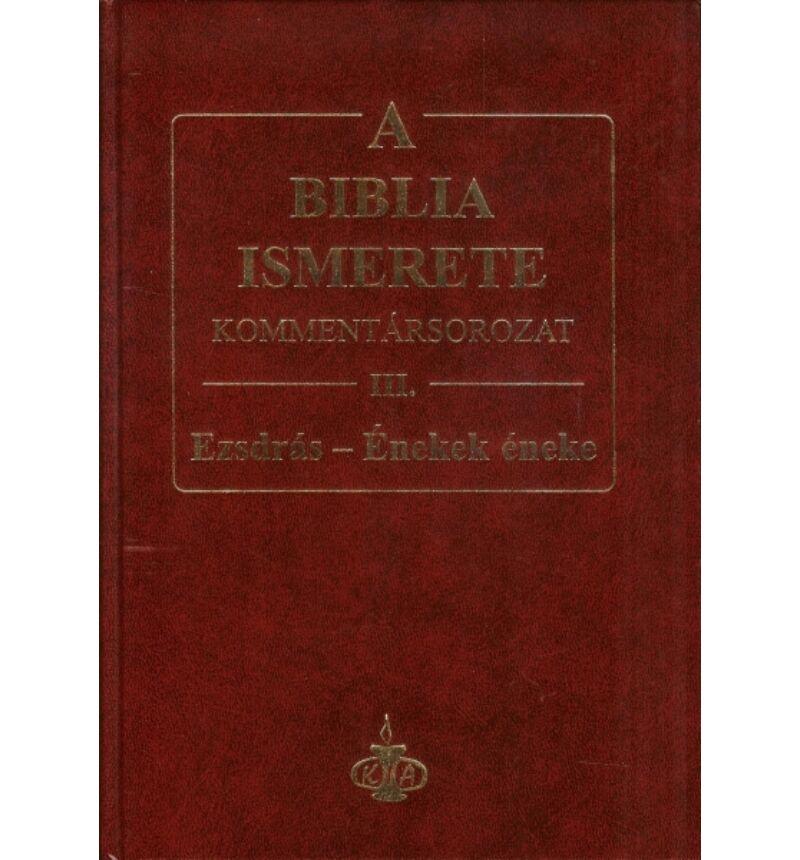 A Biblia ismerete kommentár III.rész / Ezsdrás-Énekek éneke