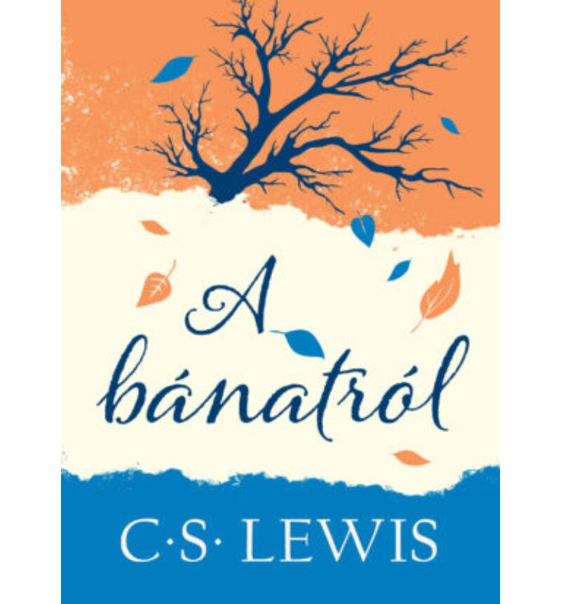 C.S. Lewis - A bánatról