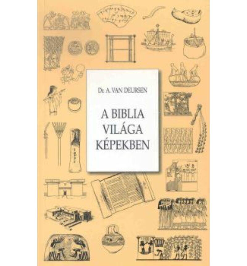 Dr. A. Van Deursen - A Biblia világa képekben