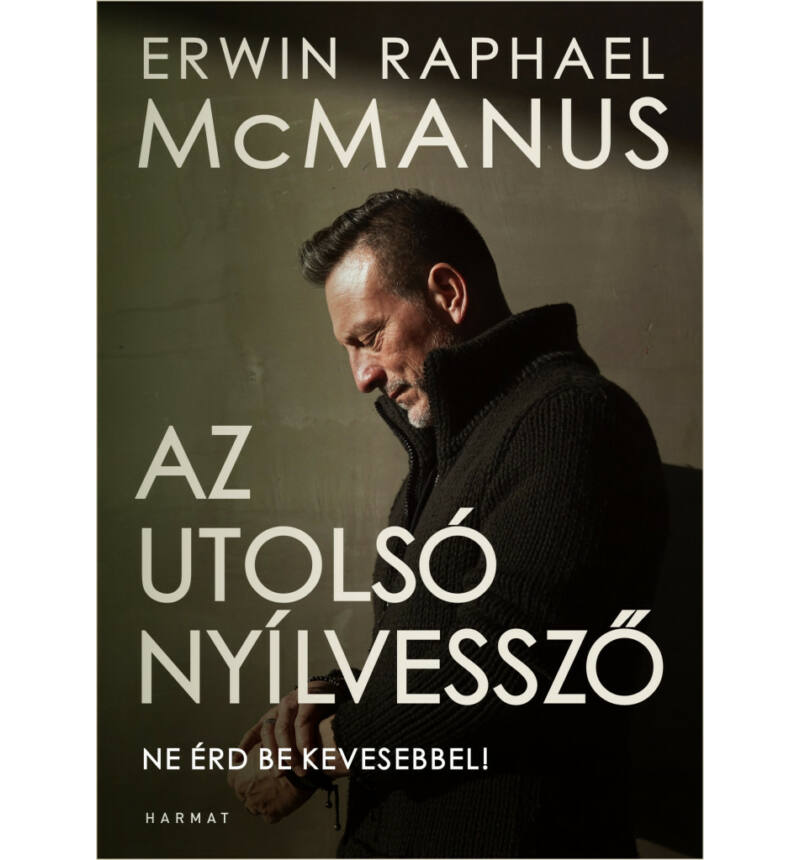 Erwin R. McManus - Az utolsó nyílvessző
