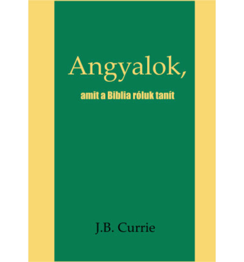 J.B. Currie - Angyalok / amit a Biblia róluk tanít..