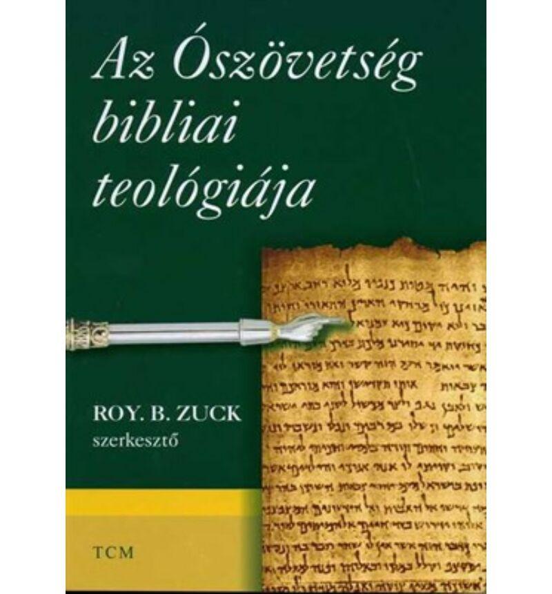 Roy B. Zuck - Az Ószövetség bibliai teológiája