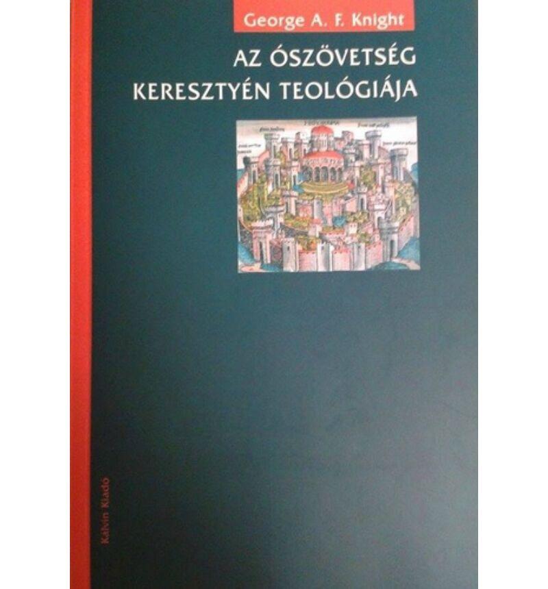 George A. F. Knight - Az Ószövetség keresztyén teológiája