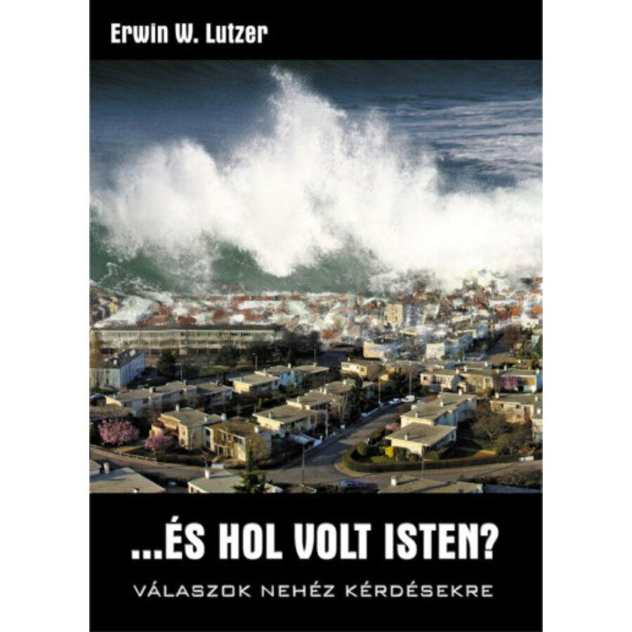 Erwin W. Lutzer - ... és hol volt Isten?