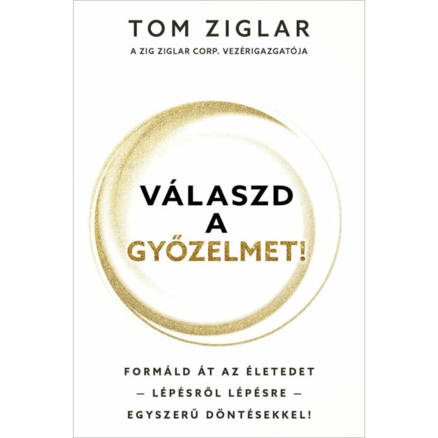 Tom Ziglar - Válaszd a győzelmet!